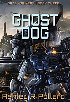Ghost Dog: Military Science Fiction Across a Holographic Multiverse (Gate Walkers Book 3) by [Pollard, Ashley R]
