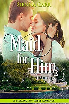 Maid for Him (Starling Bay Sweet Romance Book 2) by [Carr, Sienna]