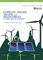 Climate-Smart Trade and Investment in Asia and the Pacific: Towards a Triple-Win Outcome (Studies in Trade and Investment)