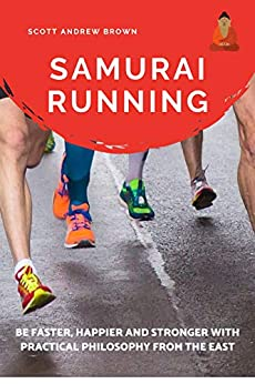 [Brown, Scott Andrew]のSamurai Running: Get Faster, Happier and Stronger with Practical Philosophy from the East ((How to run faster) Book 1) (English Edition)