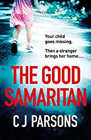 The Good Samaritan: A heart-stopping and utterly gripping emotional thriller that will keep you hooked