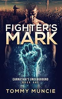 Fighter's Mark (Carnathia's Underground Book 1) by [Muncie, Tommy ]