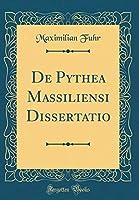 de Pythea Massiliensi Dissertatio (Classic Reprint)
