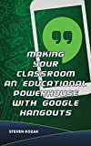 Making Your Classroom an Educational Powerhouse with Google Hangouts: The Ultimate Guide on How to Use Google Hangouts Including Google+, Chat Rooms, Video ... Talk, Hangout Apps & More! (English Edition)