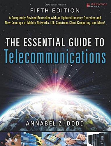 Download The Essential Guide to Telecommunications (5th Edition) (Essential Guides (Prentice Hall)) 0137058918