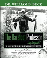 The Barefoot Professor: ...Any Footprints? the Saga of an Ozark Hillbilly Lad Becoming a University Professor