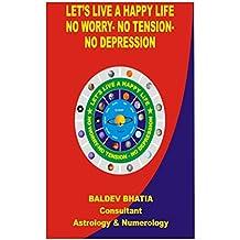 Let s Live A Happy Life: NO WORRY NO TENSION NO DEPRESSION (Let' us live a happy Life Book 3)