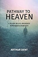 PATHWAY TO HEAVEN.: A Plain Man's Journey Towards Eternity