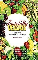 Tastefully Vegan: Creative Vegetarian Cooking