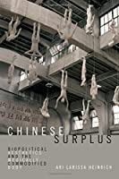Chinese Surplus: Biopolitical Aesthetics and the Medically Commodified Body (Perverse Modernities)