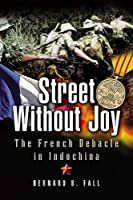 Street Without Joy - the French Debacle in Indochina by Bernard B. Fall(1905-06-27)