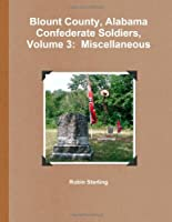 Blount County, Alabama Confederate Soldiers, Volume 3: Miscellaneous