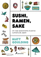 Sushi, Ramen, Sake / Rice, Noodle, Fish: Un Viaje Apasionante Al Acervo Culinario De Japon