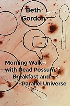 Morning Walk with Dead Possum, Breakfast and Parallel Universe by [Gordon, Beth]