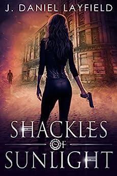 Shackles of Sunlight by [Layfield, J. Daniel]