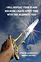 I Will Defeat Your Plans Because I Have Spent Time with the Almighty God