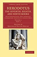 Herodotus: The Seventh, Eighth, and Ninth Books: With Introduction, Text, Apparatus, Commentary, Appendices, Indices, Maps (Cambridge Library Collection - Classics)
