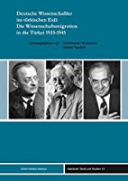 Deutsche Wissenschaftler Im Turkischen Exil: Die Wissenschaftsmigration in Die Turkei 1933-1945 (Istanbuler Texte Und Studien)
