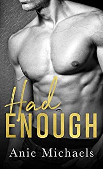 Had Enough (With A Kiss Book 3) by [Michaels, Anie]