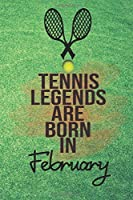 Tennis Legends Are Born In February Notebook: College Ruled Lined Journal, size 6x9, 110 pages Soft Cover, Matte Finish.