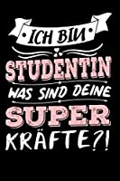 Ich Bin Studentin Was Sind Deine Superkraefte?!: A5 Liniertes • Notebook • Notizbuch • Taschenbuch • Journal • Tagebuch - Ein lustiges Geschenk fuer Freunde oder die Familie und die beste Studentin der Welt