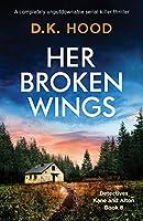 Her Broken Wings: A completely unputdownable serial killer thriller