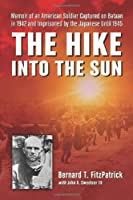 The Hike into the Sun: Memoir of an American Soldier Captured on Bataan in 1942 and Imprisoned by the Japanese until 1945