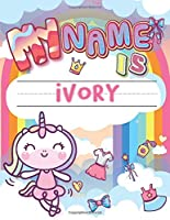 My Name is Ivory: Personalized Primary Tracing Book / Learning How to Write Their Name / Practice Paper Designed for Kids in Preschool and Kindergarten