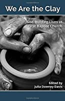 We Are the Clay: God Molding Lives at First Baptist Church, Muncie