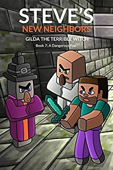 Steve's New Neighbors: Gilda The Terrible Witch (Book 7): A Dangerous Foe (An Unofficial Minecraft Diary Book for Kids Ages 9 - 12 (Preteen) by [Mulle, Mark]