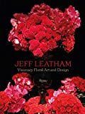 Jeff Leatham: Visionary Floral Art and Design 画像
