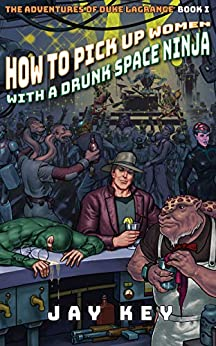 How to Pick Up Women with a Drunk Space Ninja (The Adventures of Duke LaGrange Book 1) by [Key, Jay]
