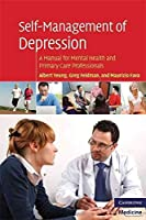 SELF-MANAGEMENT OF DEPRESSION: A MANUAL FOR MENTAL HEALTH AND PRIMARY CARE PROFESSIONALS (CAMBRIDGE MEDICINE