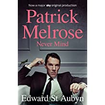 Never Mind: A Patrick Melrose Novel 1 (The Patrick Melrose Novels)