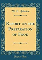 Report on the Preparation of Food (Classic Reprint)