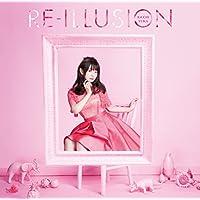 RE-ILLUSION(TVアニメ「ソード・オラトリア ダンジョンに出会いを求めるのは間違っているだろうか外伝」オープニングテーマ)(アーティスト盤)