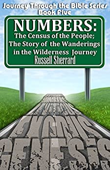 Numbers: The Census of the People: The Story of the Wanderings in the Wilderness Journey (Journey Through the Bible Book 5) by [Sherrard, Russell]