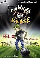 Die Wilden Kerle (Bd. 2): Felix der Wirbelwind