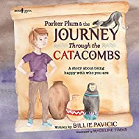 Parker Plum and the Journey Through the Catacombs: A Story about Being Happy with Who You Are