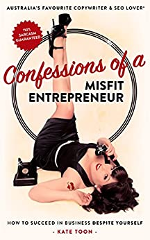 Confessions of a Misfit Entrepreneur: How to succeed in business despite yourself by [Toon, Kate]