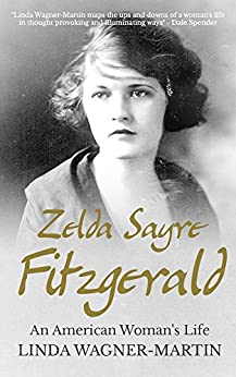 Zelda Sayre Fitzgerald: An American Woman's Life (Biographies Book 2) by [Wagner-Martin, Linda]