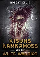 Kisuhs Kamkamoss and the White Warrior