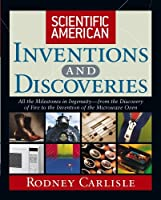 Scientific American Inventions and Discoveries : All the Milestones in Ingenuity From the Discovery of Fire to the Invention of the Microwave Oven by Rodney Carlisle Scientific American(2004-08-01)