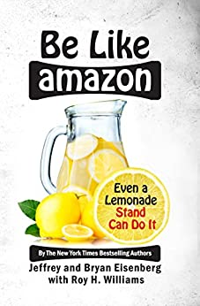 Be Like Amazon: Even a Lemonade Stand Can Do It by [Eisenberg, Jeffrey, Eisenberg, Bryan, Williams, Roy H]