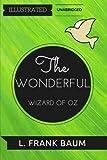 The Wonderful Wizard of Oz: By L. Frank Baum : Illustrated & Unabridged