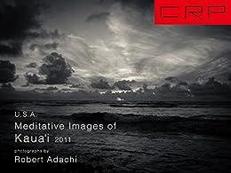 [ロベルト, 安達, Adachi, Robert]のCRP U.S.A. Meditative Images of Kauai 2011 (English Edition)