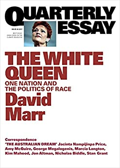 Quarterly Essay 65 The White Queen: One Nation and the Politics of Race by [Marr, David]