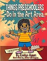 Things Preschoolers Do in the Art Area.