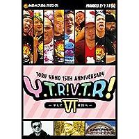 TORU YANO <ギリギリ>15TH ANNIVERSARY Y・T・R V・T・R Ⅵ ~そして伝説へ?~