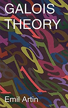 Galois Theory: Lectures Delivered at the University of Notre Dame by Emil Artin (Notre Dame Mathematical Lectures, (Dover Books on Mathematics Book 2) by [Artin, Emil]